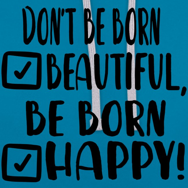 Don t be born beautiful be born happy Black