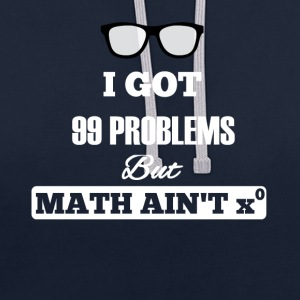 I Got 99 Problems But Math Is not One - Contrast Colour Hoodie