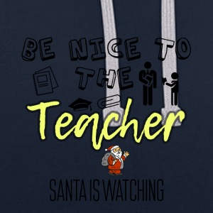 Be nice to the teacher because Santa is watching - Contrast Colour Hoodie