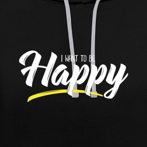 I want to be Happy - Contrast Colour Hoodie
