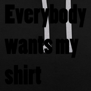 Everybody wants my shirt - Kontrast-Hoodie
