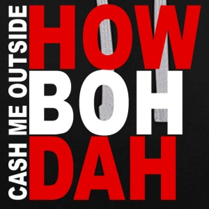 Cash me Outside - HOW BOH DAH - Contrast hoodie
