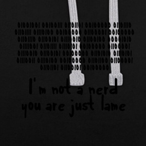 Nerd / Nerds: I´m not a nerd; you are just lame! - Kontrast-Hoodie
