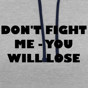 Dont fight me - you will lose - Kontrast-Hoodie