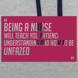 Being a nurse will teach you patience - Contrast Colour Hoodie