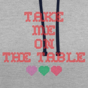take me on the table - Contrast Colour Hoodie