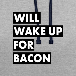 Will Wake Up For Bacon - Contrast Colour Hoodie