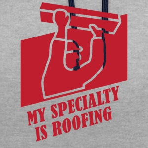 Roofing: My Specialty Is Roofing - Contrast Colour Hoodie