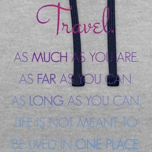 Travel. As much as you are. As Far as you can. - Contrast Colour Hoodie