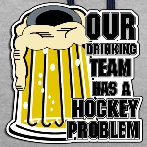 Hockey Our Drinking Team Has A Hockey Problem - Contrast Colour Hoodie