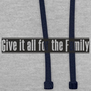 diseño Give_it_all_for_the_Family - Sudadera con capucha en contraste
