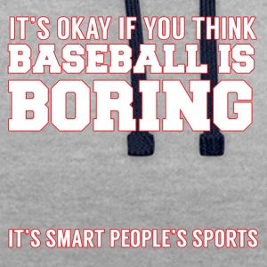 Baseball: It's okay if you think Baseball is - Contrast Colour Hoodie