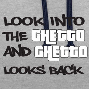 Look into the Ghetto and Ghetto looks back! - Contrast Colour Hoodie