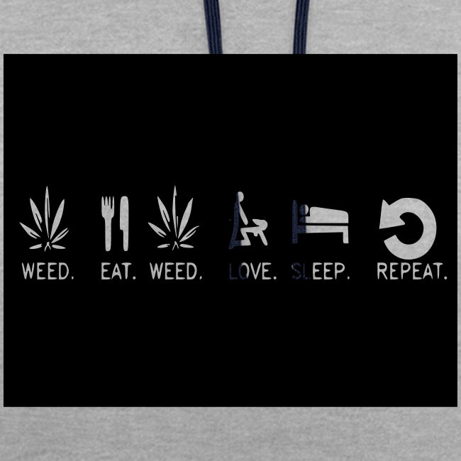 WEED. EAT. WEED. LOVE. SLEEP. REPEAT.