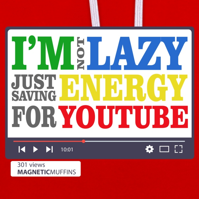 I'm Not Lazy I'm Just Saving Energy For YouTube