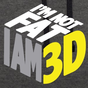 I'm Not Fat ... I Am 3D! - Contrast Colour Hoodie