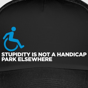 Stupidity Is Not A Handicap. Park Elsewhere! - Trucker Cap