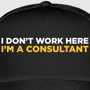 I Do Not Work Here. I Am A Consultant. - Trucker Cap