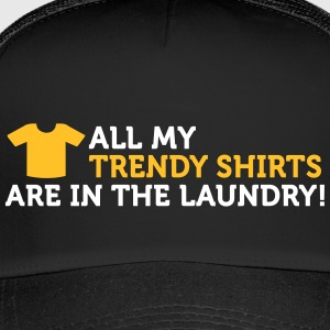 My Cool T-shirts Are In The Laundry! - Trucker Cap