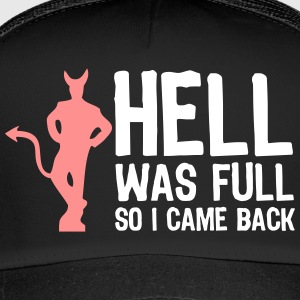 Hell Was Full. So I Came Back! - Trucker Cap