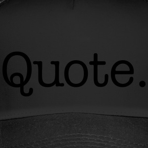 Quote. - Trucker Cap
