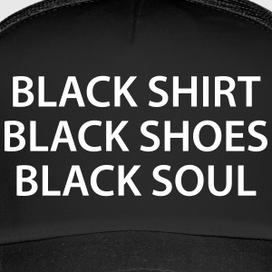 Black Shirt Shoes Soul Schwarze Seele - Trucker Cap