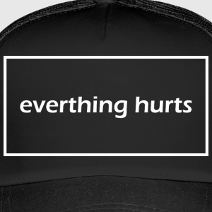 Everything hurts - Trucker Cap