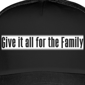 Give_it_all_for_the_Family - Trucker Cap