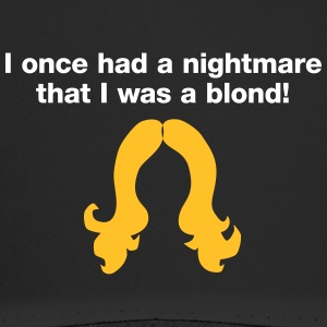 I Had A Nightmare.That I Was A Blonde! - Trucker Cap