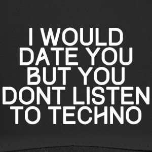 I would date you, but you dont listen to techno - Trucker Cap