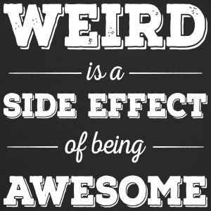 Weird is a side effect of being awesome - Trucker Cap