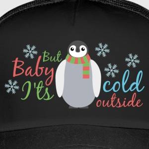 Cold Baby It Outside - Trucker Cap