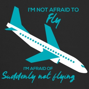 Pilot: I'm not afraid to fly. I'm afraid of - Trucker Cap
