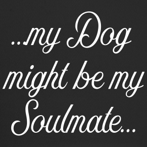 My Dog might be my soulmate - Trucker Cap