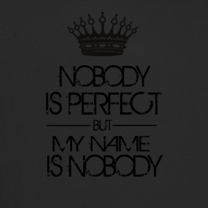 Nobody is perfect but my name is nobody - Trucker Cap
