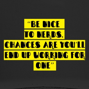 Nerd / Nerds: Be nice to nerds. Chances are you'll - Trucker Cap