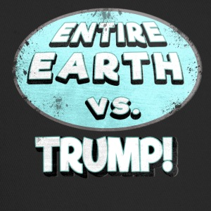 ENTIRE EARTH AGAINST TRUMP - Trucker Cap