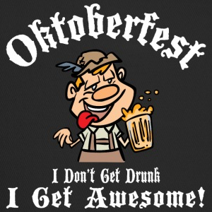 Oktoberfest I Don't Get Drunk I Get Awesome - Trucker Cap