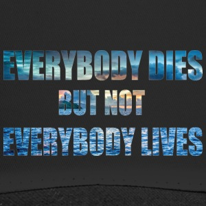 everybody this but not everbody lives - Trucker Cap