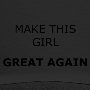 MAKE THIS GIRL GREAT AGAIN - Trucker Cap