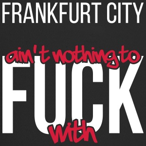 Frankfurt City is not nothing to fuck with - Trucker Cap