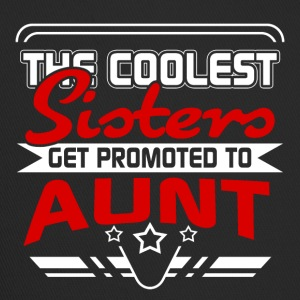 The coolest Sisters get promoted to Aunt - Trucker Cap