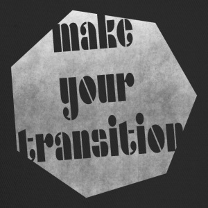 Make your transition - Trucker Cap