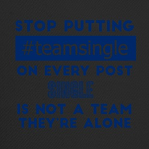 Single: Stop putting #TeamSingle on every post. - Trucker Cap