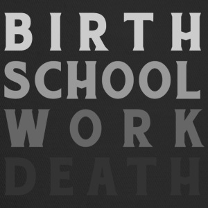 Birth Work School Death - Trucker Cap