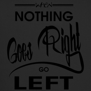 When nothing goes right go left - Trucker Cap