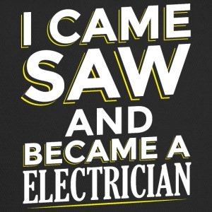 I CAME SAW AND BECAME A ELECTRICIAN - Trucker Cap