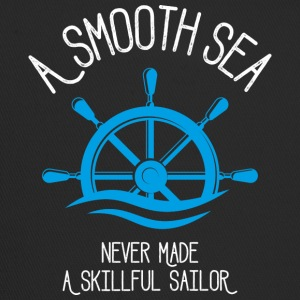 A Smooth Sea Never Made A Skillful Sailor - Trucker Cap
