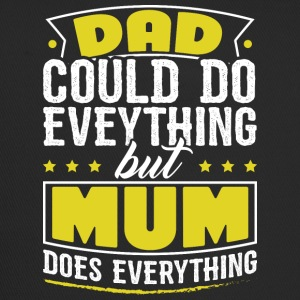 DAD COULD DO EVERYTHING BUT MUM DOES EVERYTHING - Trucker Cap