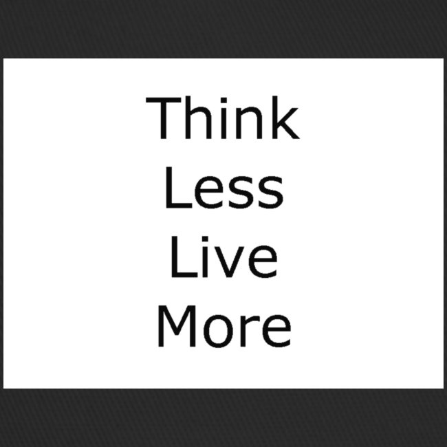 think less live more